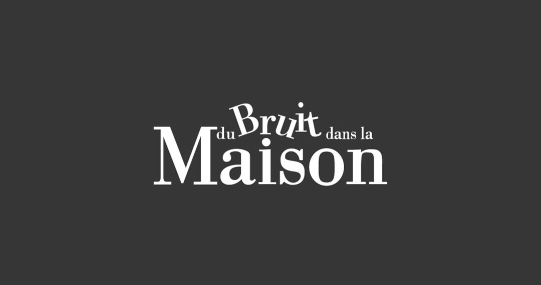 DU BRUIT DANS LA MAISON