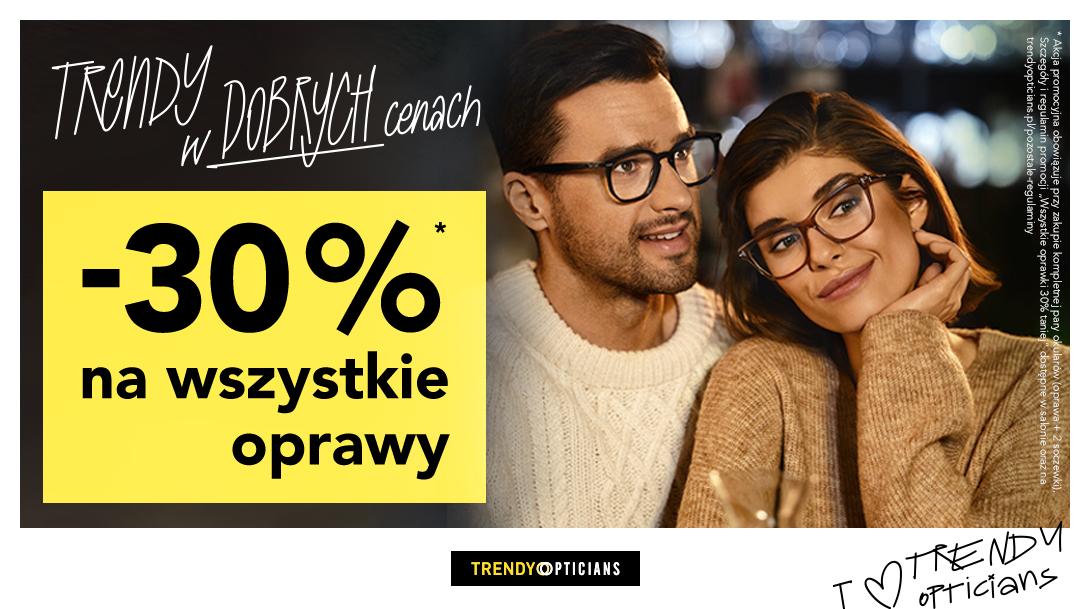 Wszystkie oprawki 30% taniej w Trendy Opticians