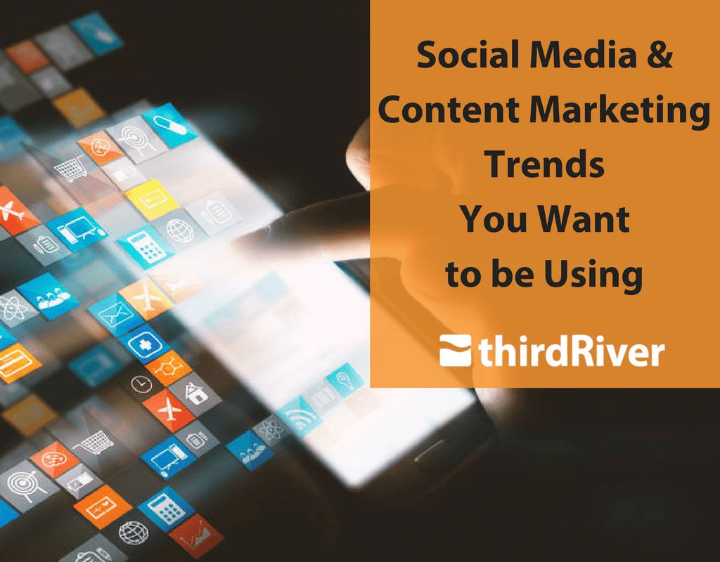 Social Media and Content Marketing Trends You Want to be Using