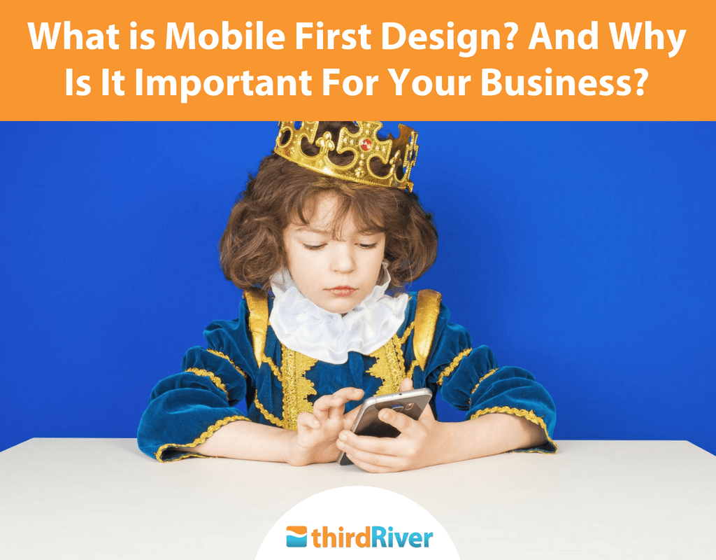 What is Mobile First Design? And Why Is It Important For Your Business?