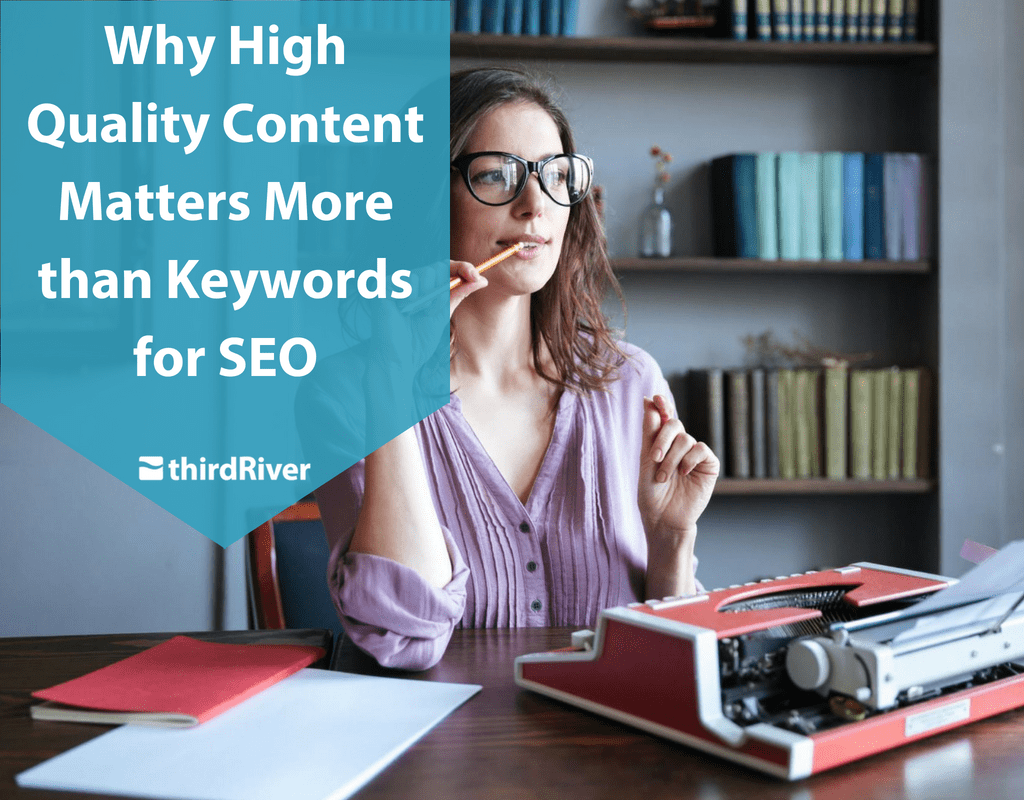 Why High Quality Content Matters More than Keywords for SEO
