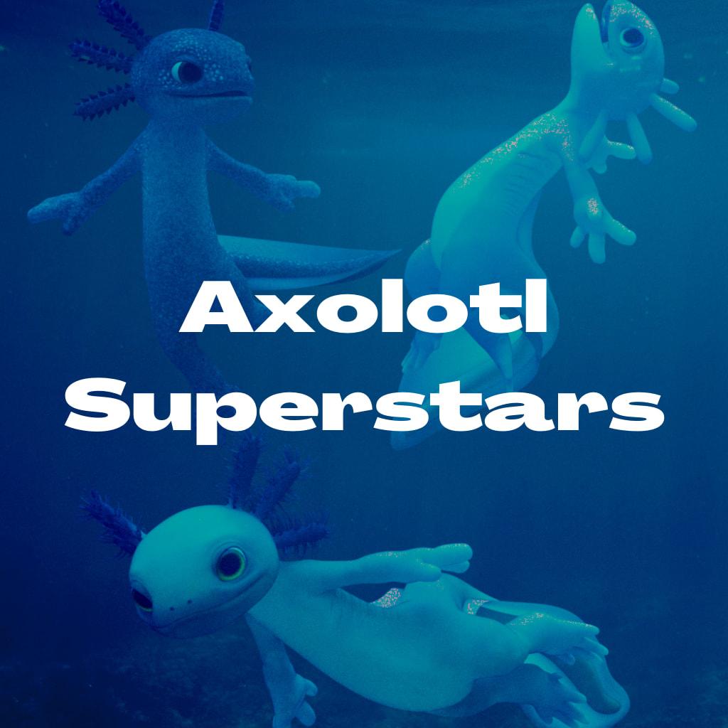 Axolotl Superstars