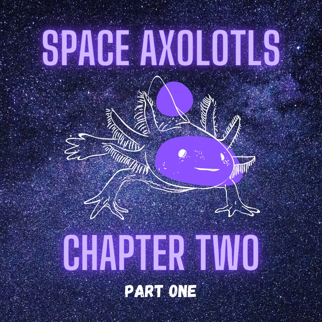 Axolotls Chapter Two Part One