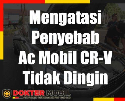 Mengatasi Penyebab Ac Mobil CR-V Tidak Dingin