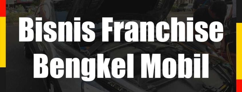 Bisnis Franchise Bengkel Mobil