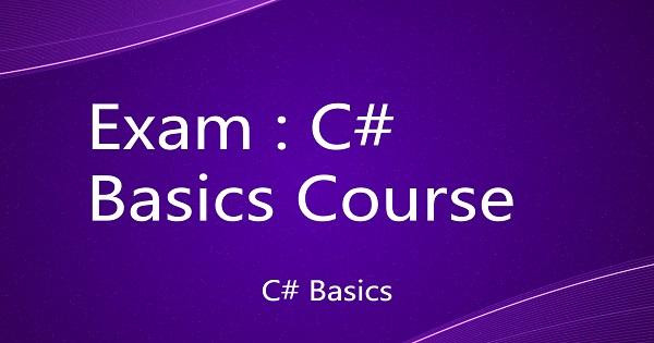 Exam : C# Basics Course