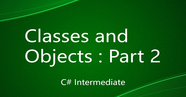 Classes and Objects : Part 2