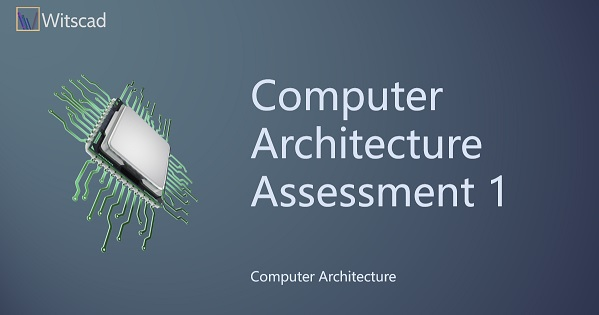 Computer Architecture Assessment 1