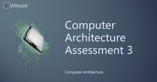 Computer Architecture Assessment 3