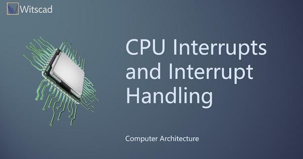CPU Interrupts and Interrupt Handling