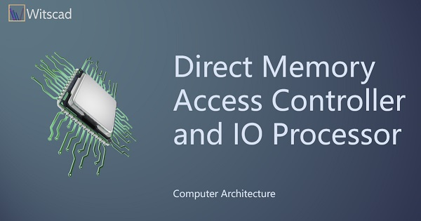 Direct Memory Access controller and I/O Processor