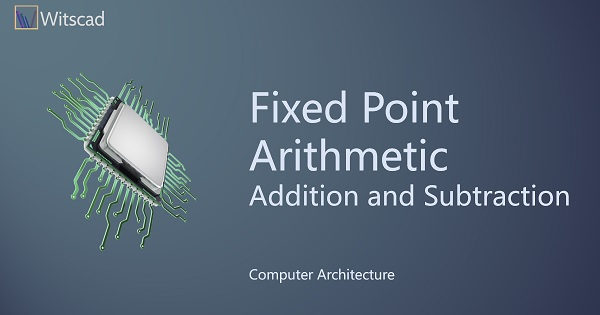 Fixed Point Arithmetic : Addition and Subtraction