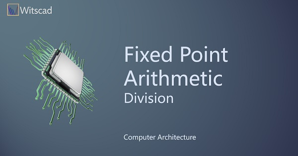 Fixed Point Arithmetic : Division