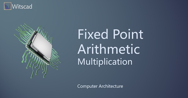 Fixed Point Arithmetic : Multiplication