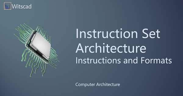 Instruction Set Architecture : Instructions and Formats