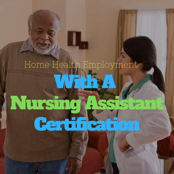 Home Health Employment with a Nursing Assistant Certification 1