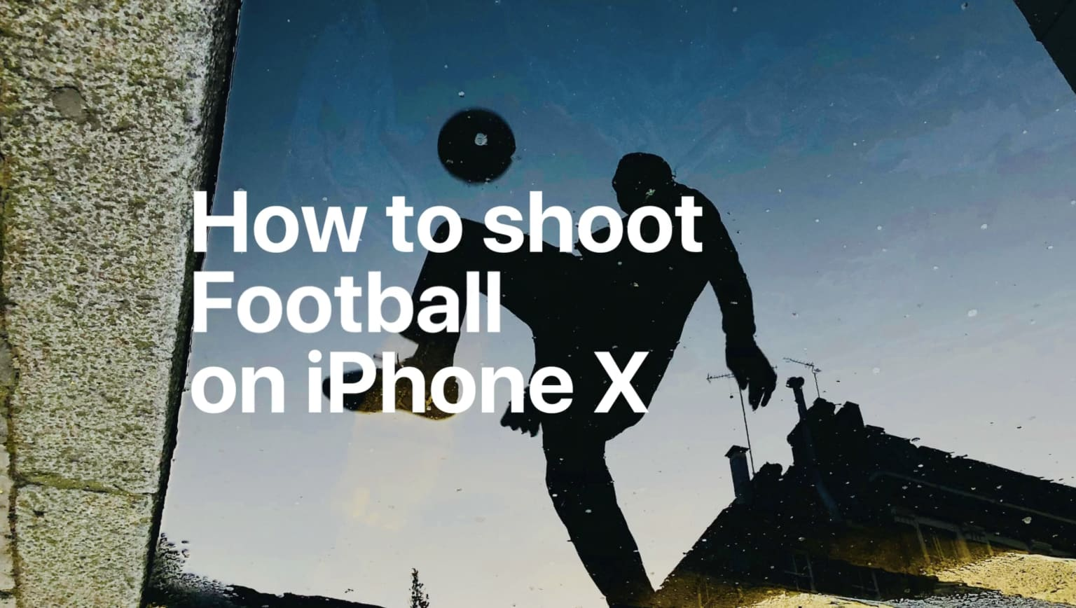 iPhone X – How To Shoot