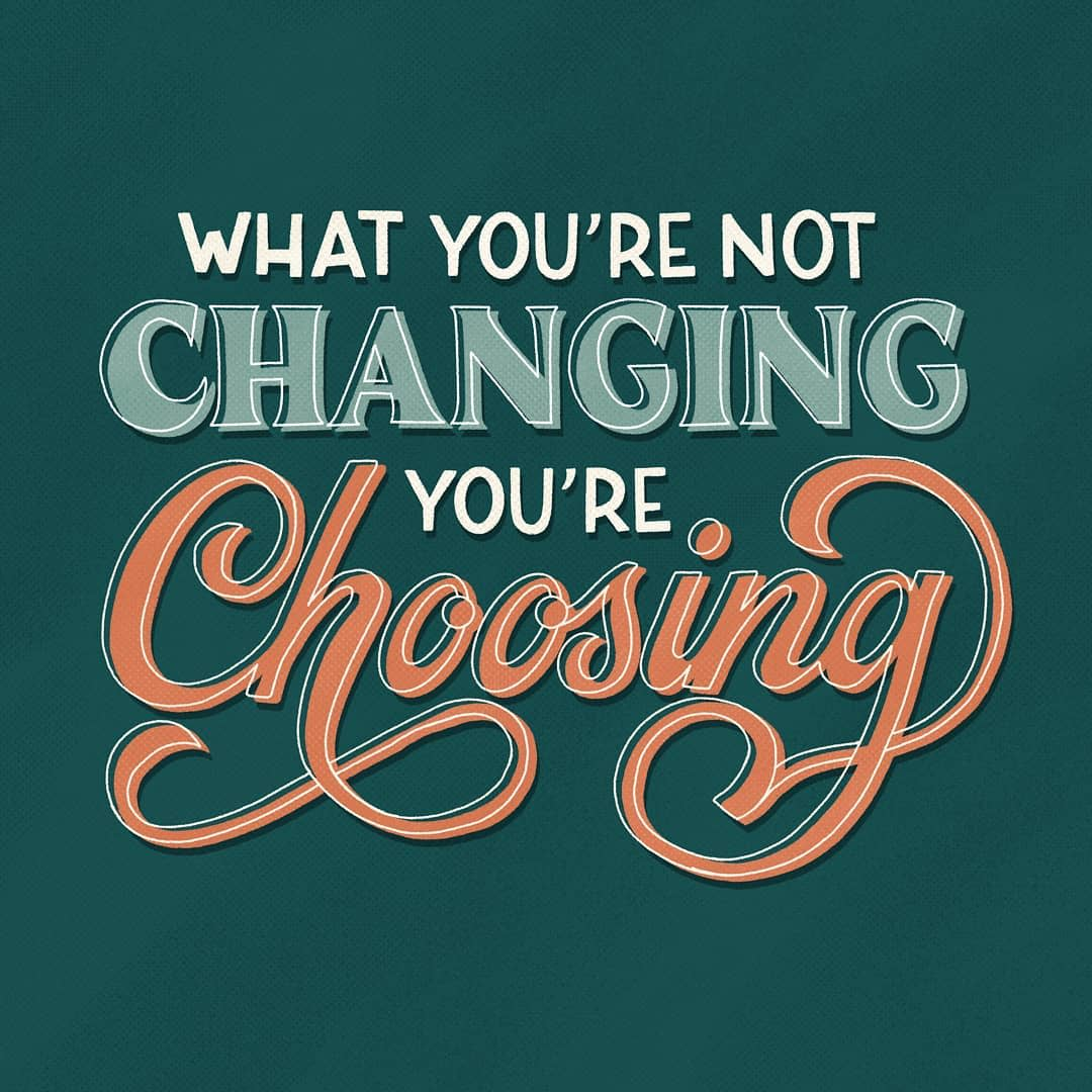 What You're Not Changing, You're Choosing