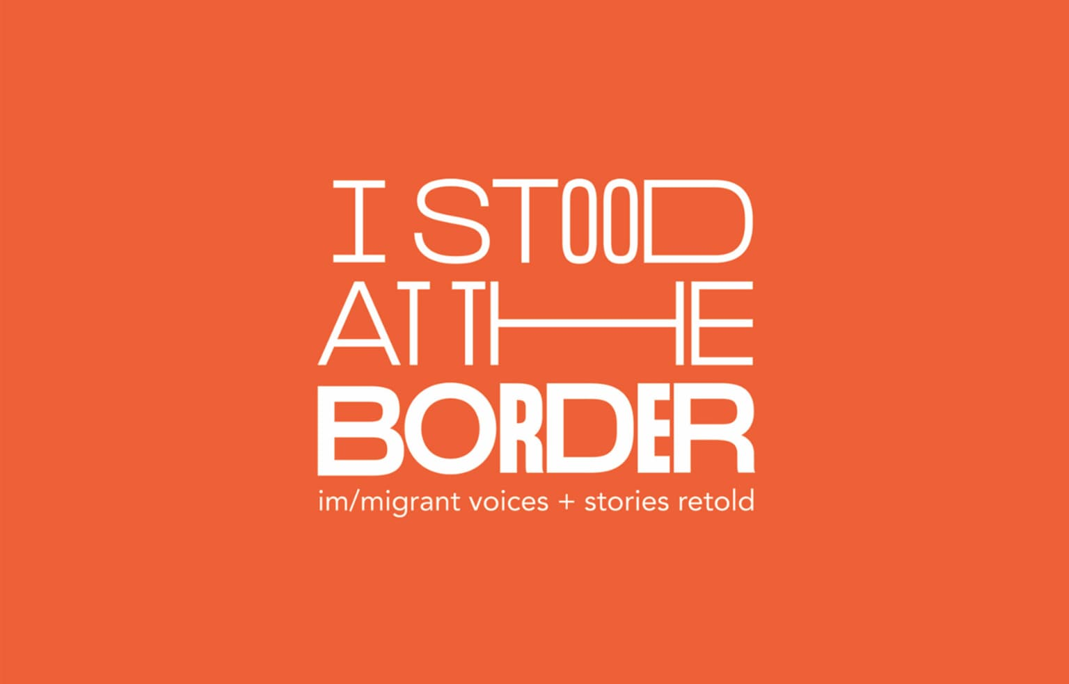 Rutgers BFA Graphic Design Exhibition 2019 — I Stood at the Border: Im/Migrant Voices and Stories Retold