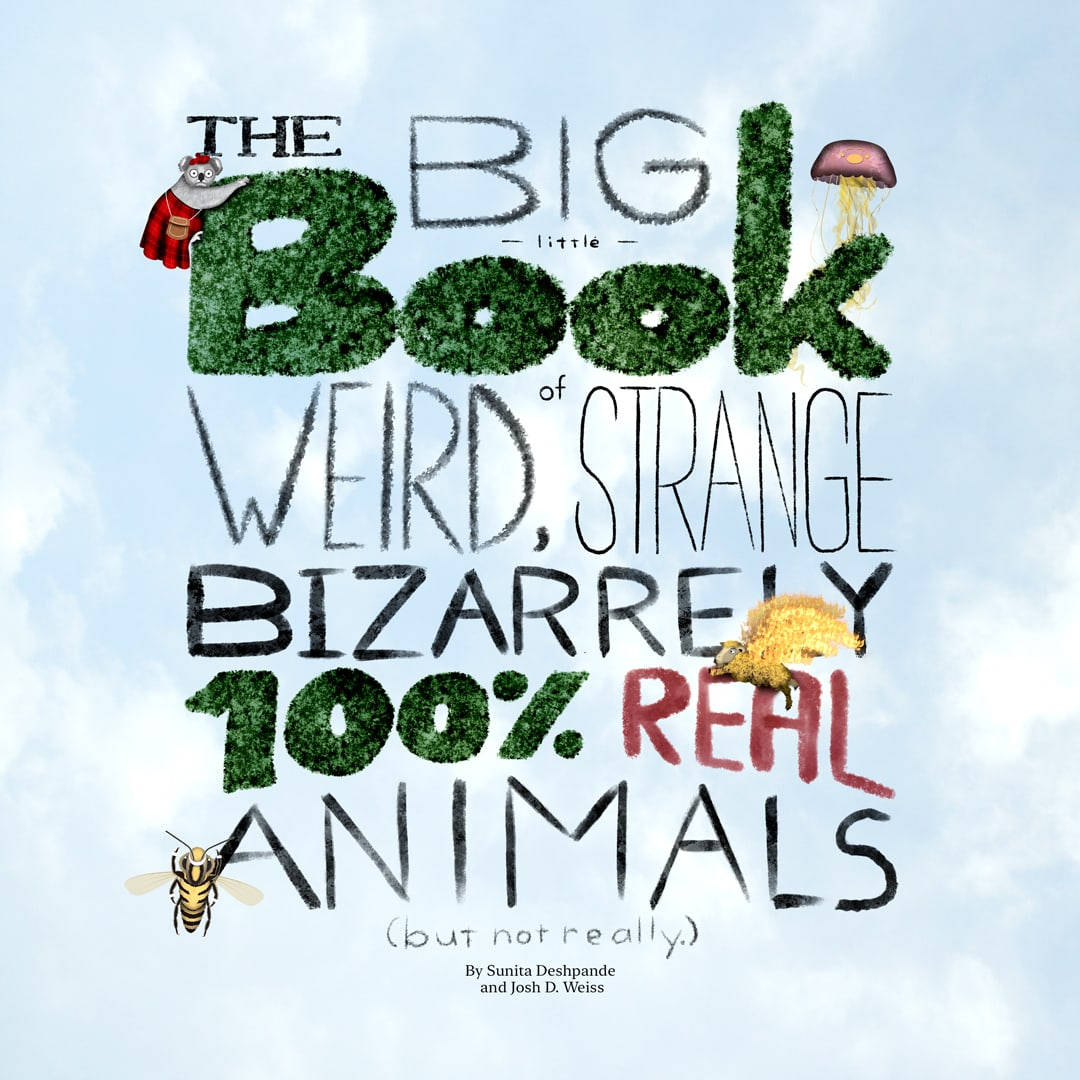 The Big Little Book of Weird, Strange, Bizzarely 100% Real Animals (But Not Really)
