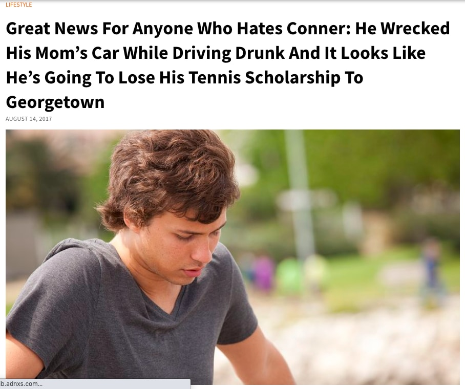 Great News For Anyone Who Hates Conner: He Wrecked His Mom's Car While Driving Drunk And It Looks Like He's Going To Lose His Tennis Scholarship To Georgetown