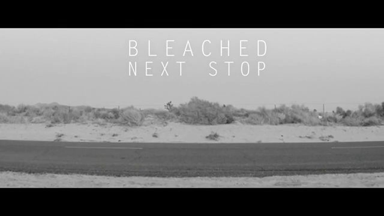 """Bleached """"Next Stop"""""""