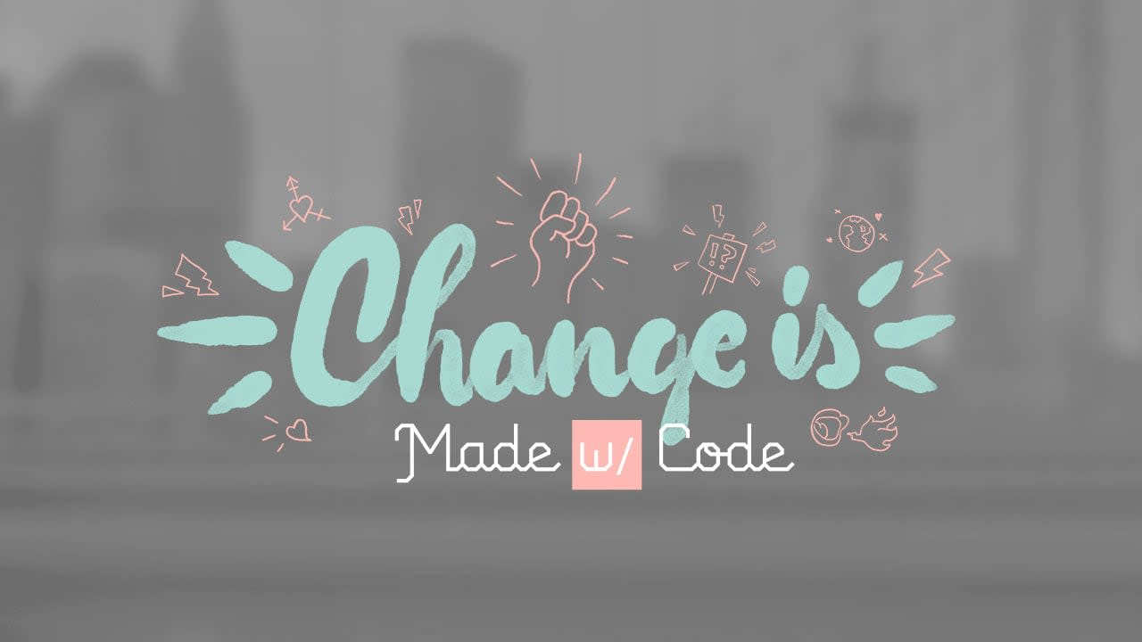 Made w/ Code - Change is Made w/ Code