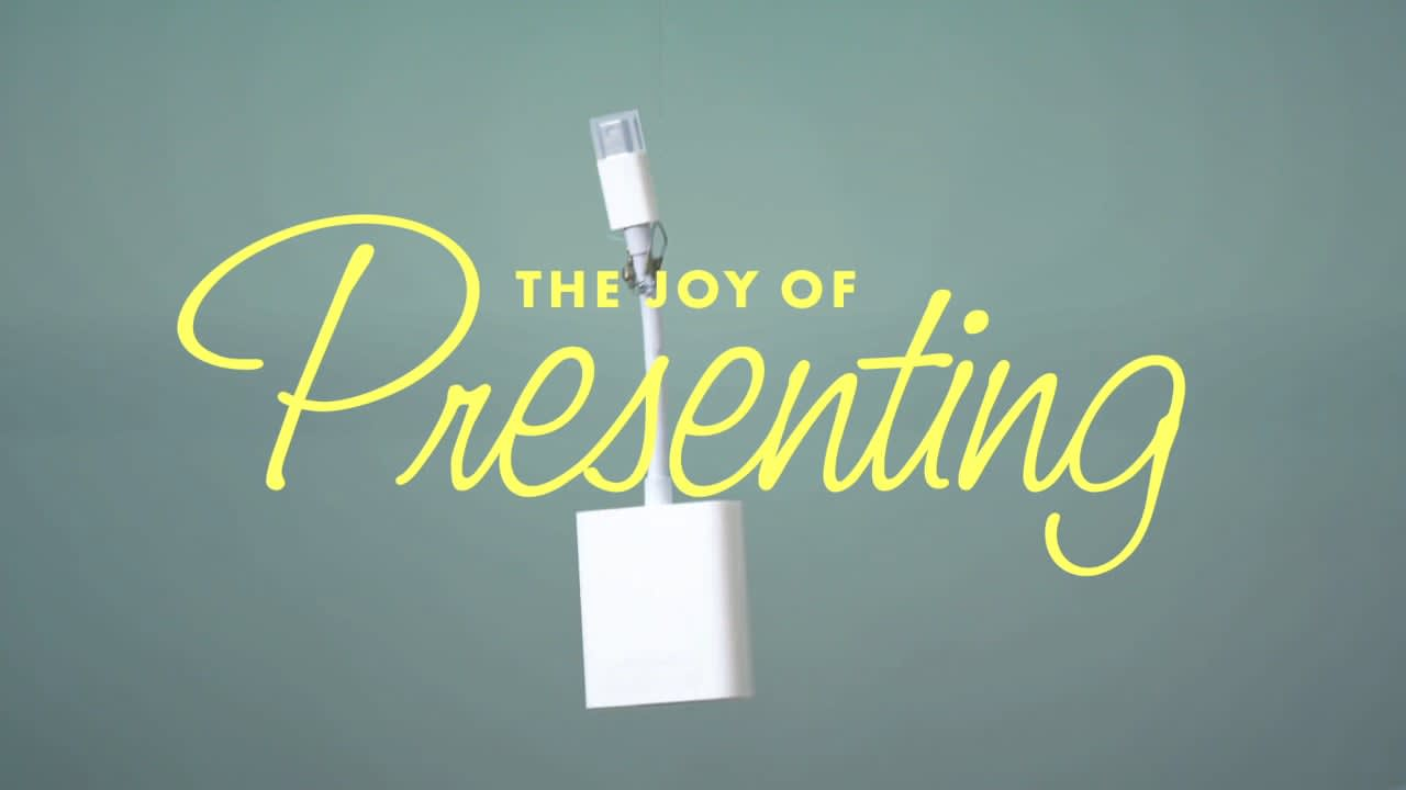 The Joy of Presenting