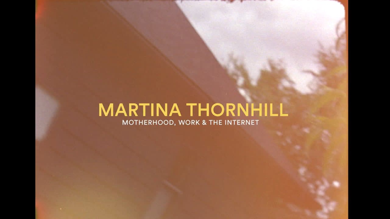 Martina Thornhill - Motherhood, Work, and the Internet