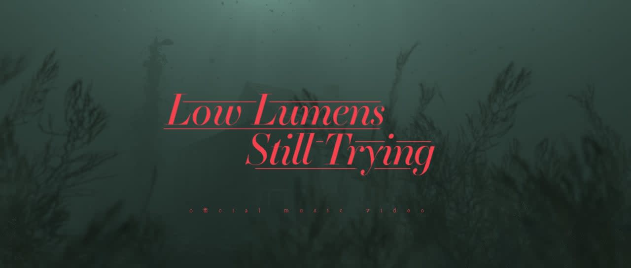Low Lumens - Still Trying - Music Video