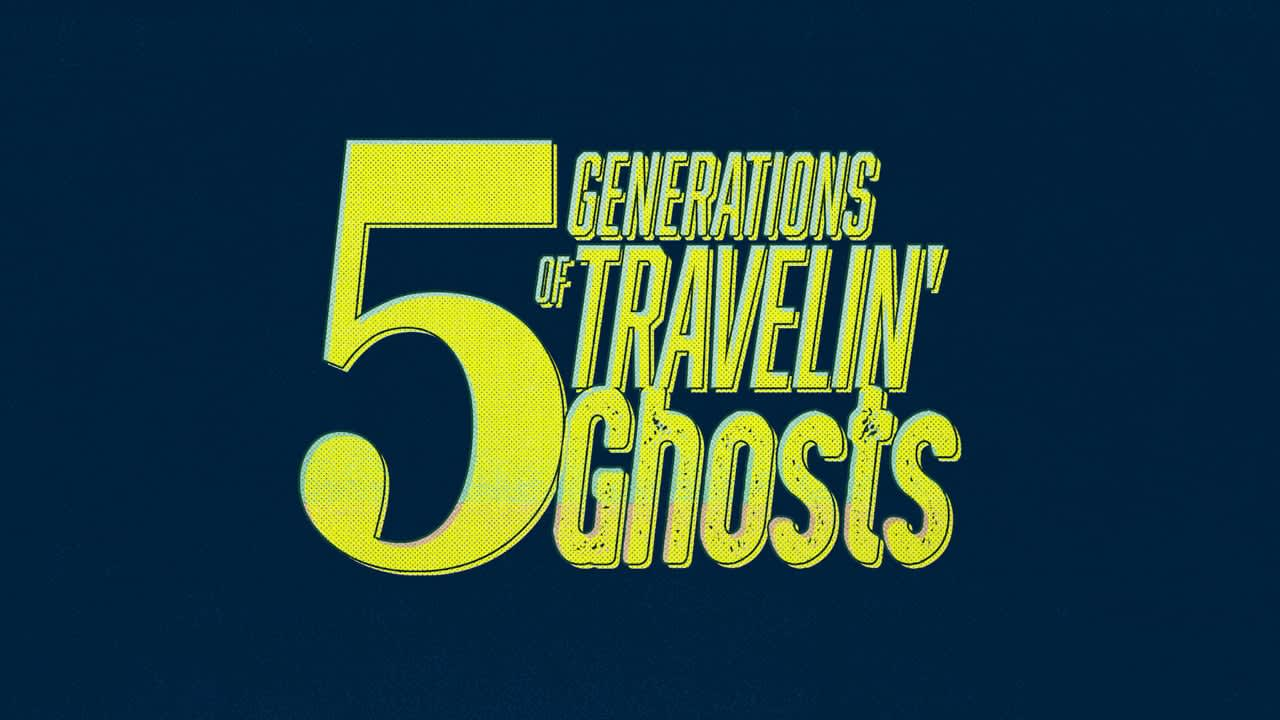 5 Generations of Travelin' Ghosts