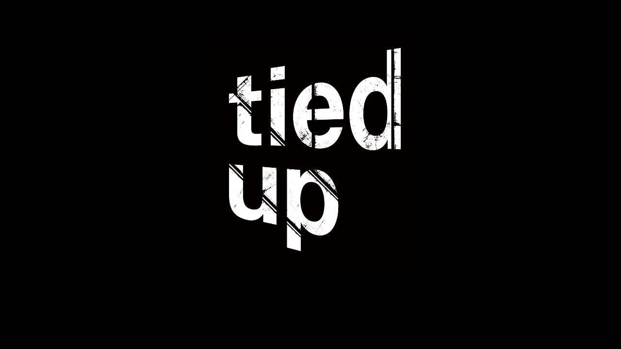"""""""Tied Up"""""""