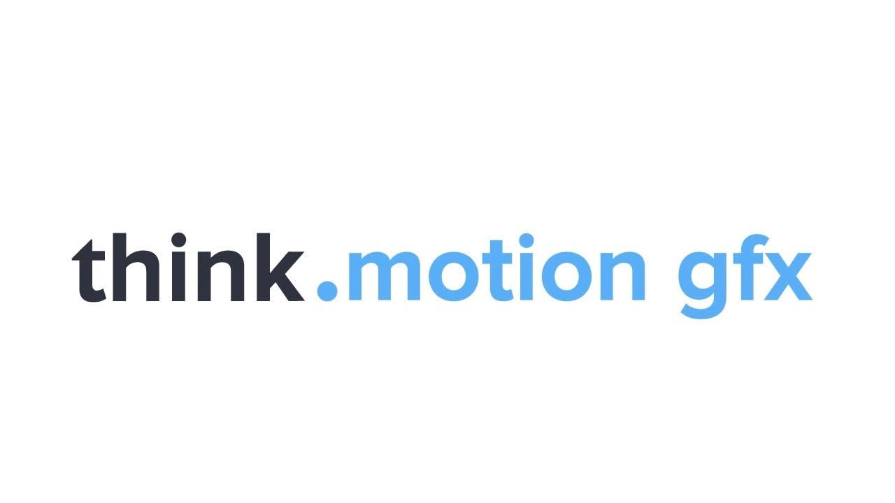 think.motion gfx