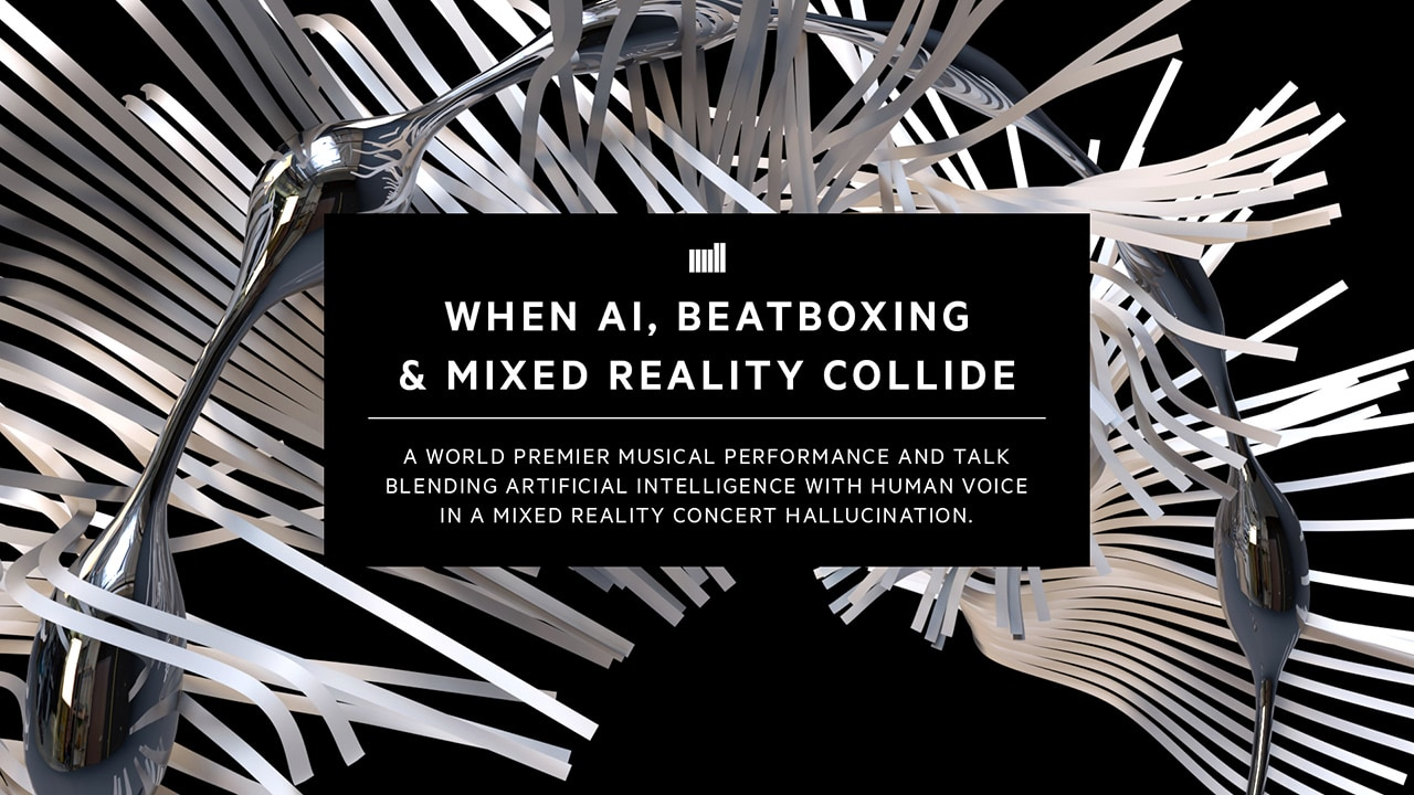 PRODUCT DEV & EVENT - SXSW: WHEN AI, BEATBOXING & MIXED REALITY COLLIDE