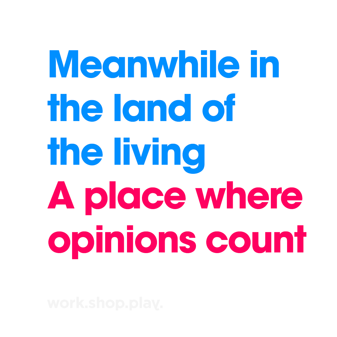 Work.Shop.Play – Meanwhile in the land of the living