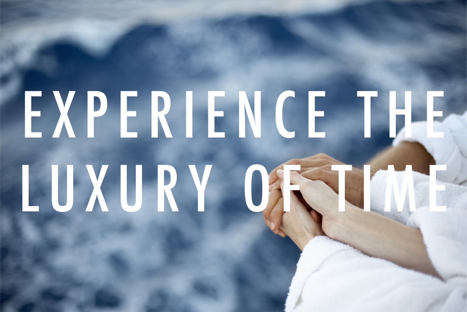 Experience the Luxury of Time