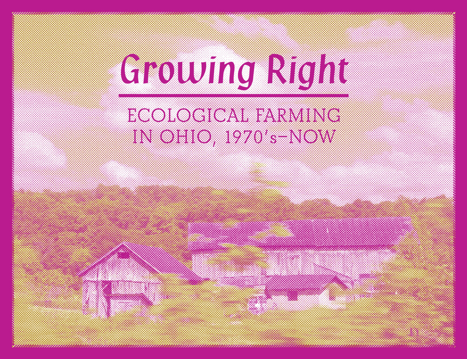 Growing Right: Ecological Farming in Ohio, 1970s to Now