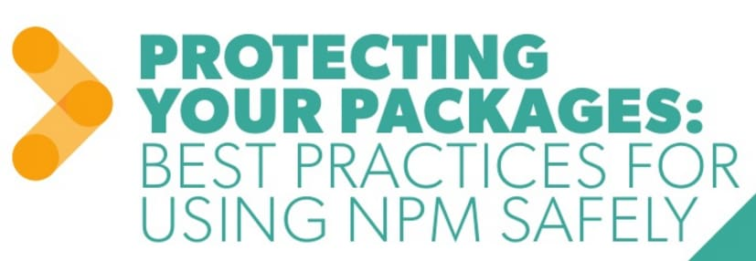 Protecting Your Packages: Best Practices for Using NPM Safely