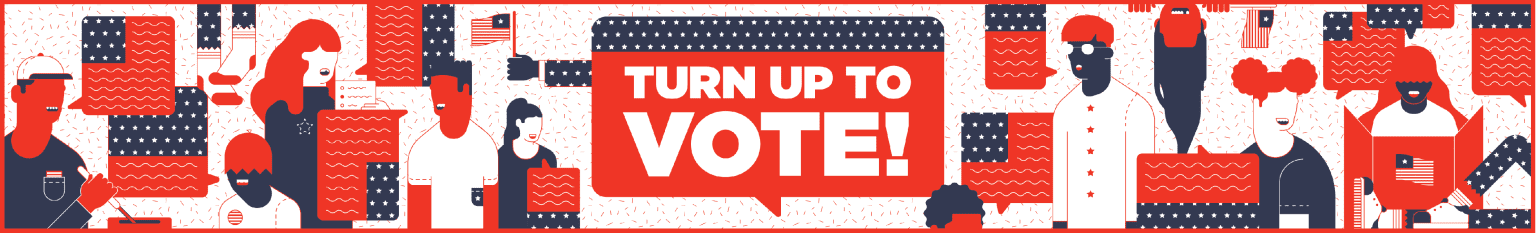 Turn Up To Vote!