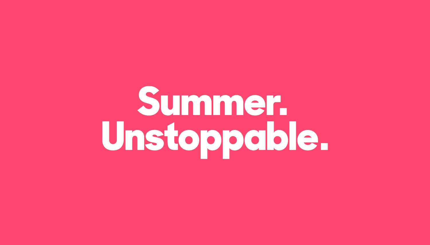 Summer. Unstoppable. Campaign
