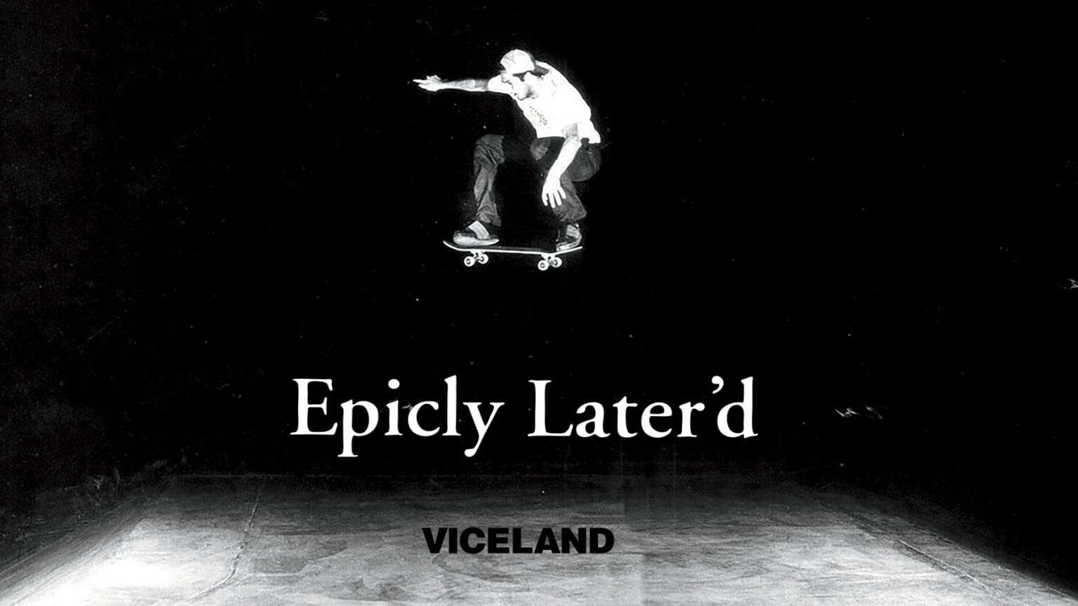 Epicly Later'd (Vice TV)