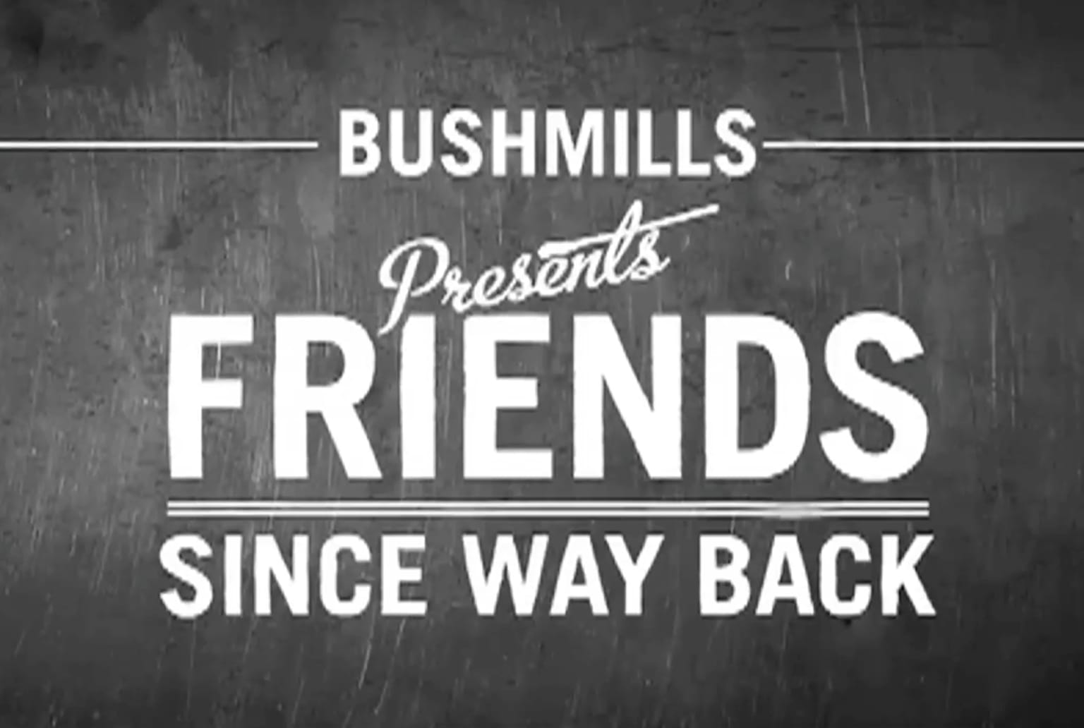 Bushmills: Since Way Back