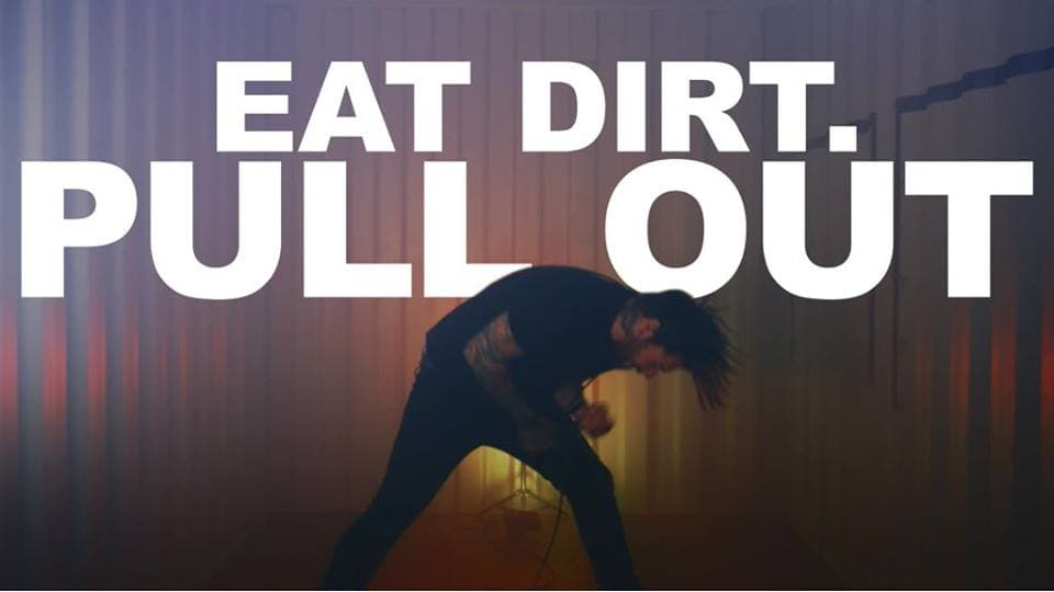 Eat Dirt - Pull Out Music Video