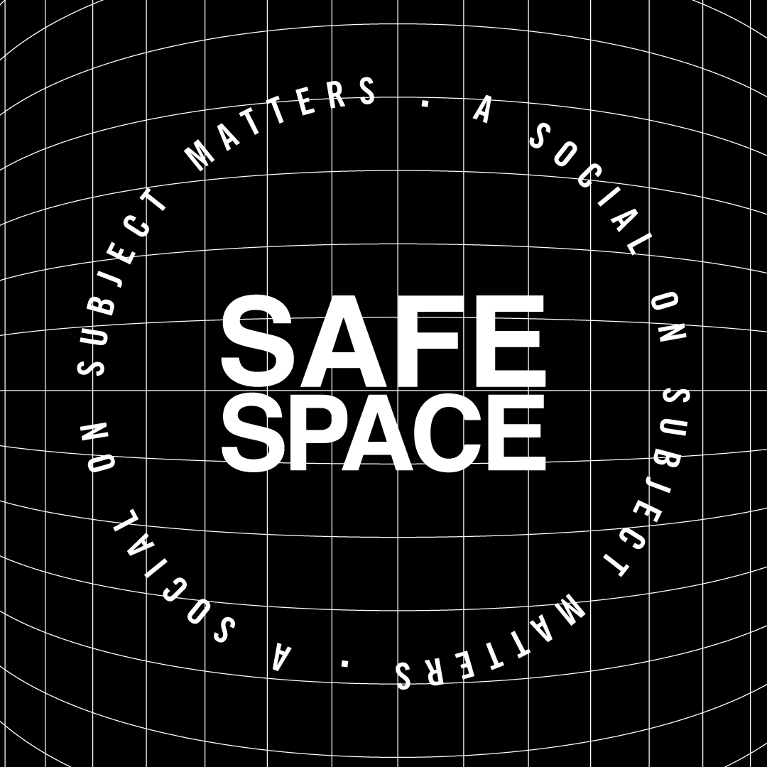 Safe Space: A Social Experience on Subject Matters