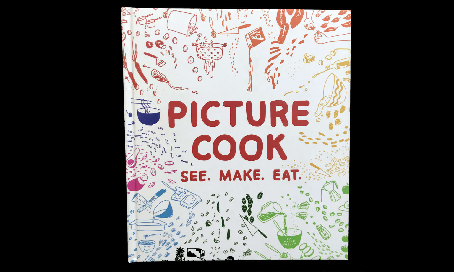 Picture Cook: See, Make, Eat