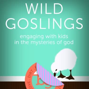 Wild Goslings: engaging with kids in the mysteries of God