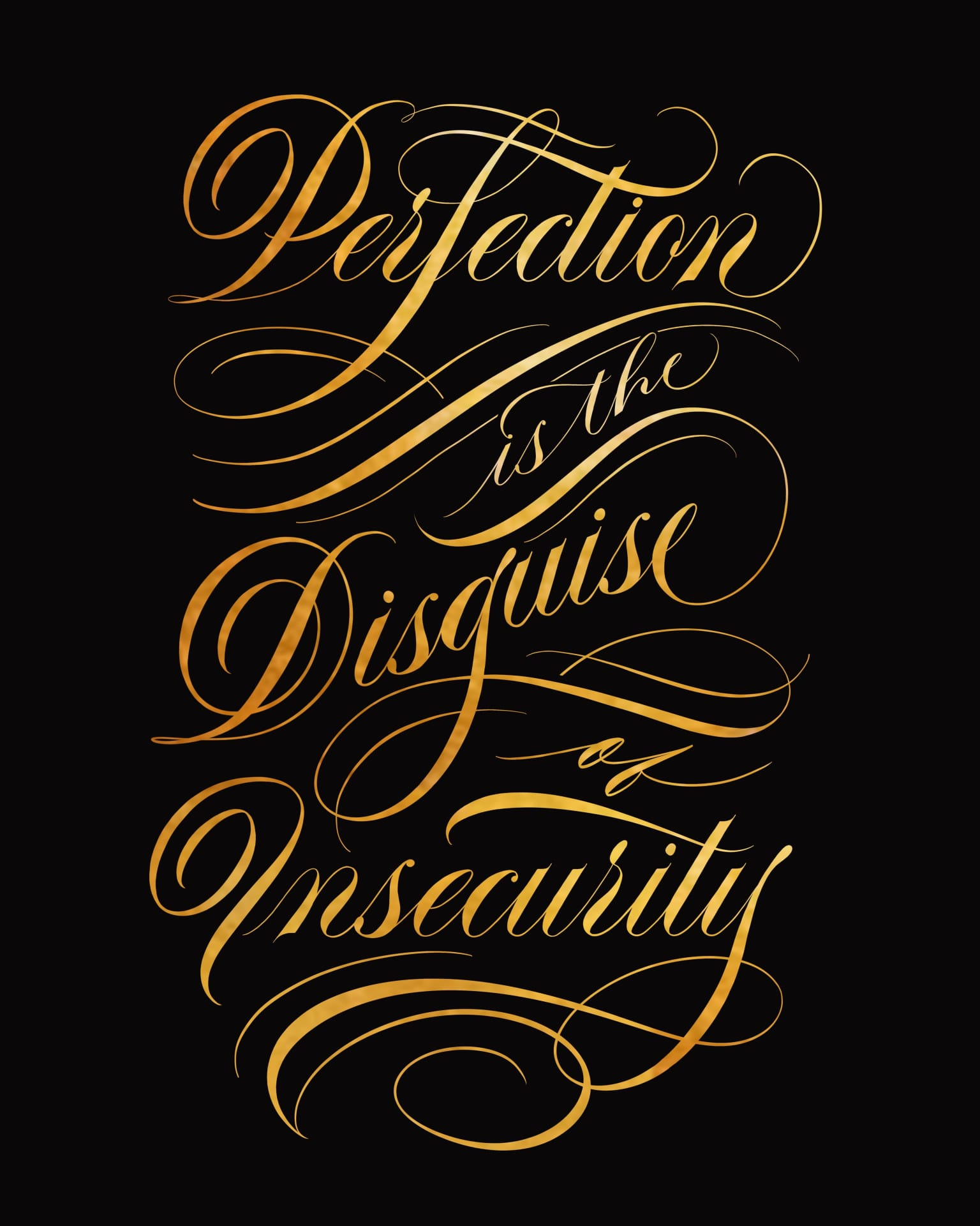 PERFECTION IS THE DISGUISE OF INSECURITY.