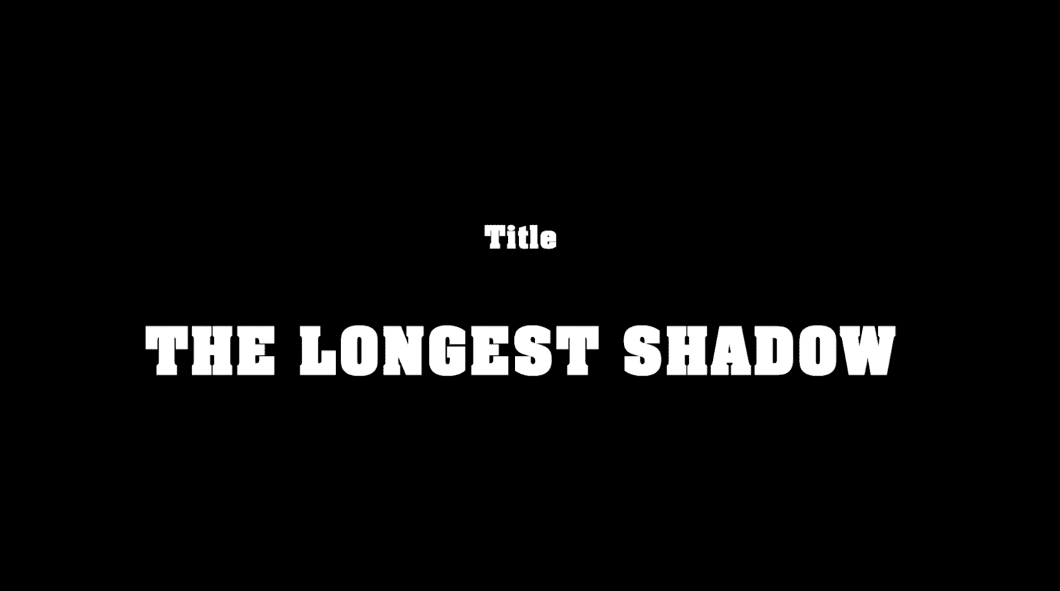 The Longest Shadow