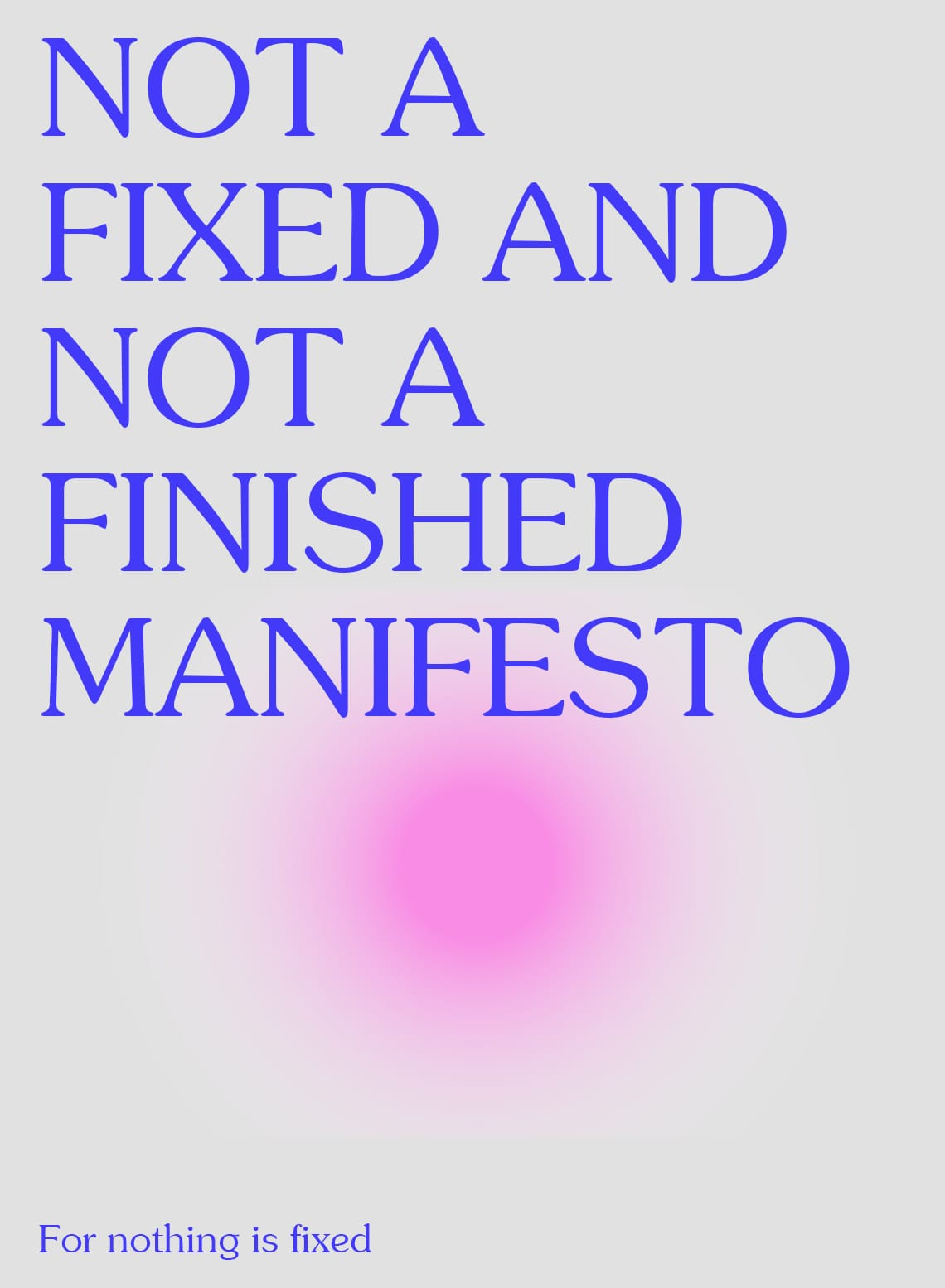 Not a Fixed and Not a Finished Manifesto