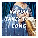 Karma Takes Too Long Square Art Print 305mm image